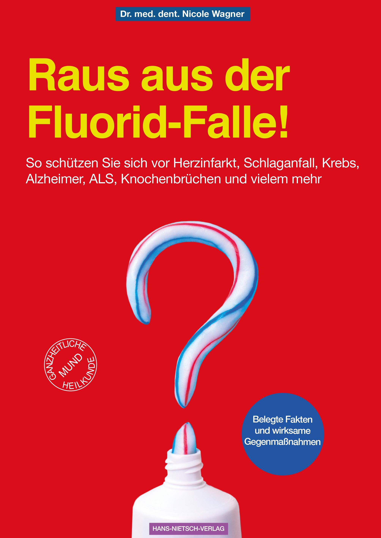 Buch: Raus aus der Fluorid-Falle!  So schützen Sie sich vor Herzinfarkt, Schlaganfall, Krebs, Alzheimer, ALS, Knochenbrüchen und vielem mehr